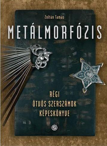 METÁLMORFÓZIS - RÉGI ÖTVÖS SZERSZÁMOK KÉPESKÖNYVE - Ebook - ZOLTÁN TAMÁS