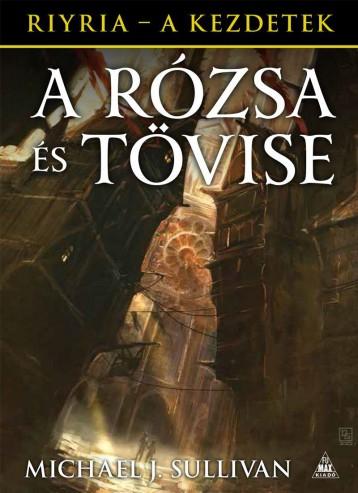A RÓZSA ÉS TÖVISE - RIYRIA - A KEZDETEK 2. KÖTET - Ekönyv - SULLIVAN, MICHAEL J.