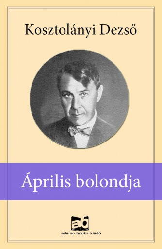 Április bolondja - Ekönyv - Kosztolányi Dezső