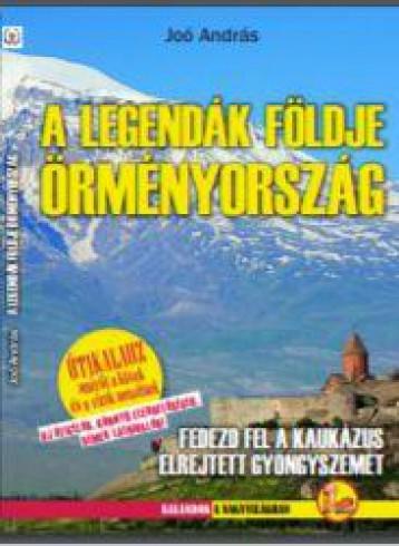 A LEGENDÁK FÖLDJE ÖRMÉNYORSZÁG - Ekönyv - JOÓ ANDRÁS