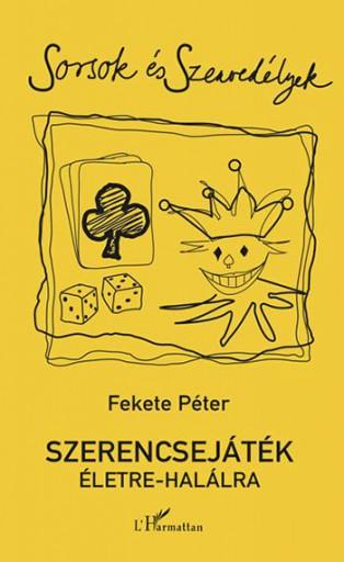 SZERENCSEJÁTÉK ÉLETRE-HALÁLRA - Ekönyv - FEKETE PÉTER