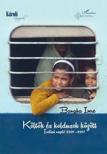 KÖLTŐK ÉS KOLDUSOK KÖZÖTT - INDIAI NAPLÓ 2001–2017 - Ekönyv - BANGHA IMRE