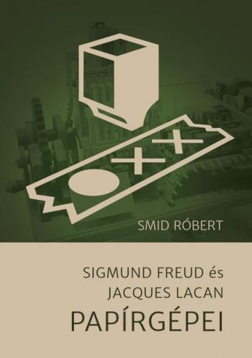 SIGMUND FREUD ÉS JACQUES LACAN PAPÍRGÉPEI - Ekönyv - SMID RÓBERT