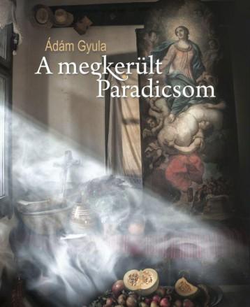 A MEGKERÜLT PARADICSOM - Ekönyv - ÁDÁM GYULA