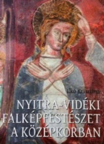 NYITRA-VIDÉKI FALKÉPFESTÉSZET A KÖZÉPKORBAN - Ekönyv - ILKÓ KRISZTINA