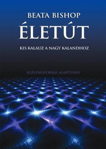 ÉLETÚT - KIS KALAUZ A NAGY KALANDHOZ - Ekönyv - BISHOP, BEATA