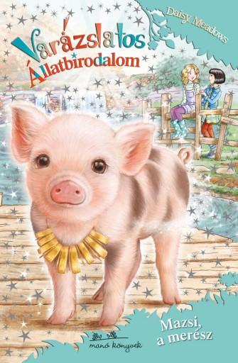 VARÁZSLATOS ÁLLATBIRODALOM 19. - MAZSI, A MERÉSZ - Ekönyv - MEADOWS, DAISY