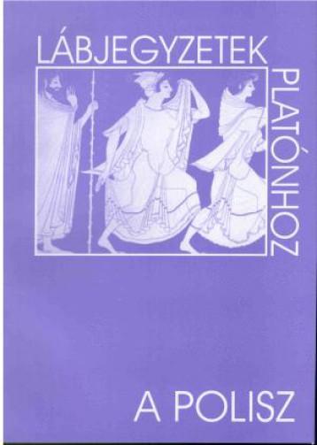 LÁBJEGYZETEK PLATÓNHOZ - A POLISZ - Ekönyv - PRO PHILOSOPHIA ALAPÍTVÁNY