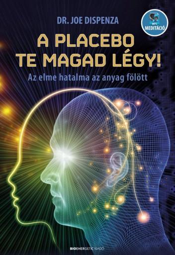 A PLACEBO TE MAGAD LÉGY! - Ebook - DISPENZA, JOE DR.