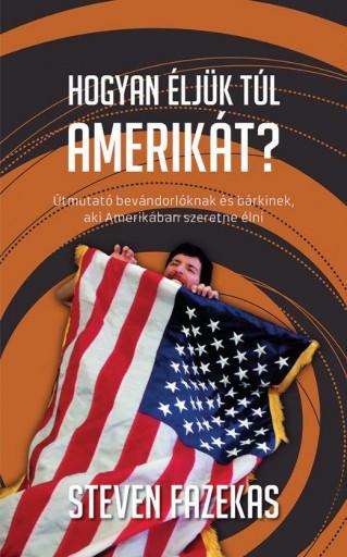 HOGYAN ÉLJÜK TÚL AMERIKÁT? - Ebook - FAZEKAS, STEVEN