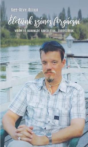 ÉLETÜNK SZÍNES FORGÁCSAI - VIDÁM ÉS BORONGÓS KARCOLATOK, TUDÓSÍTÁSOK - Ekönyv - KISS-RÉVY ATTILA