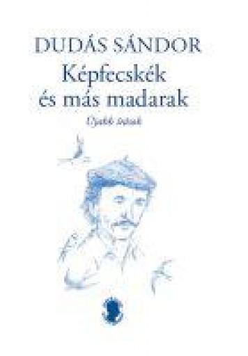 KÉPFECSKÉK ÉS MÁS MADARAK - ÚJABB ÍRÁSOK - ÜKH 2019 - Ekönyv - DUDÁS SÁNDOR