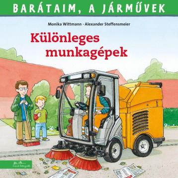 KÜLÖNLEGES MUNKAGÉPEK - BARÁTAIM, A JÁRMŰVEK 6. - - Ekönyv - WITTMANN, MONIKA - STEFFENSMEIER, ALEXAN