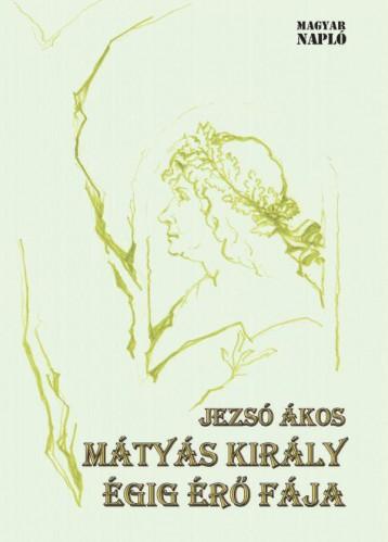 MÁTYÁS KIRÁLY ÉGIG ÉRŐ FÁJA - Ekönyv - JEZSÓ ÁKOS