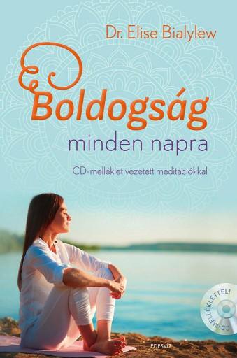 BOLDOGSÁG MINDEN NAPRA + MEDITÁCIÓS CD - Ebook - DR. ELISE BIALYLEW