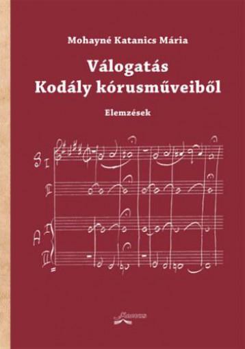 VÁLOGATÁS KODÁLY KÓRUSMŰVEIBŐL - ELEMZÉSEK - Ebook - MOHAYNÉ KATANICS MÁRIA
