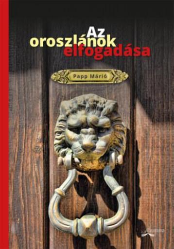AZ OROSZLÁNOK ELFOGADÁSA (VERSEK) - Ebook - PAPP MÁRIÓ