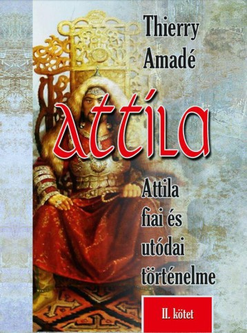 ATTILA - ATTILA FIAI ÉS UTÓDAI TÖRTÉNELME II. KÖTET - Ekönyv - AMADÉ, THIERRY