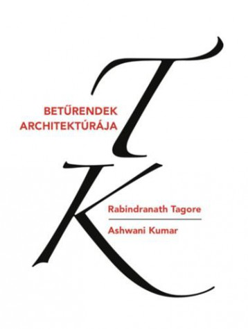 BETŰRENDEK ARCHITEKTÚRÁJA - Ekönyv - TAGORE, RABINDRANATH - KUMAR, ASHWANI
