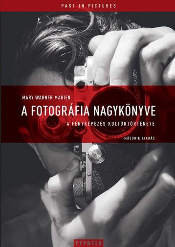 A FOTOGRÁFIA NAGYKÖNYVE - A FÉNYKÉPEZÉS KULTÚRTÖRTÉNETE - MÁSODIK KIADÁS - Ekönyv - WARNER MARIEN, MARY