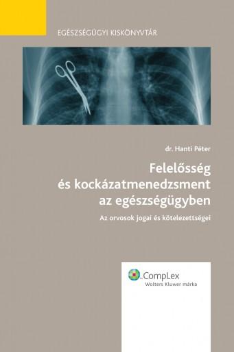 Felelősség és kockázatmenedzsment az egészségügyben - Ekönyv - dr. Hanti Péter