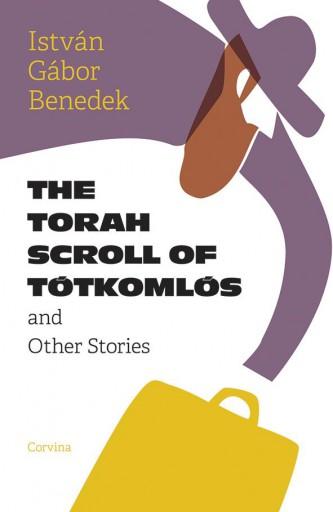 THE TORAH SCROLL OF TÓTKOMLÓS - Ekönyv - BENEDEK ISTVÁN GÁBOR
