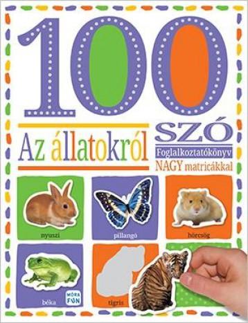 100 SZÓ AZ ÁLLATOKRÓL - FOGLALKOZATÓKÖNYV NAGY  MATRICÁKKAL - Ekönyv - MÓRA KÖNYVKIADÓ