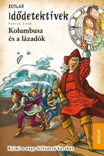 KOLUMBUSZ ÉS A LÁZADÓK - IDŐTETEKTÍVEK 26. - Ebook - LENK, FABIAN