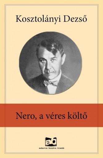 Nero, a véres költő - Ekönyv - Kosztolányi Dezső