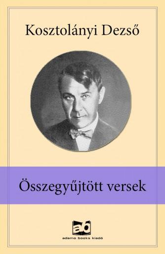 Összegyűjtött versek - Ekönyv - Kosztolányi Dezső