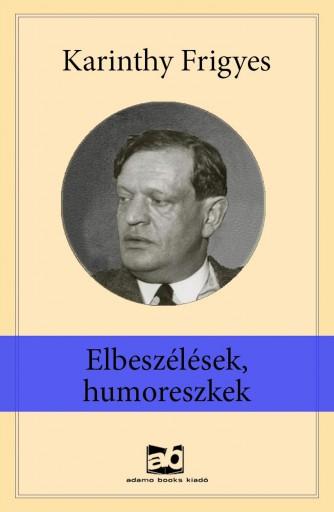 Elbeszélések, humoreszkek - Ekönyv - Karinthy Frigyes