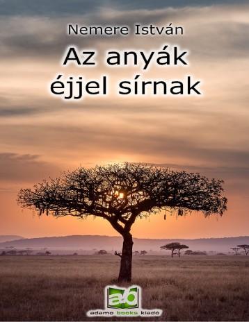 Az anyák éjjel sírnak - Ebook - Nemere István