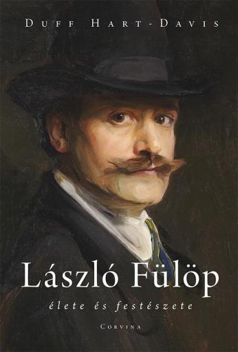 LÁSZLÓ FÜLÖP ÉLETE ÉS FESTÉSZETE - Ekönyv - HART-DAVIS, DUFF