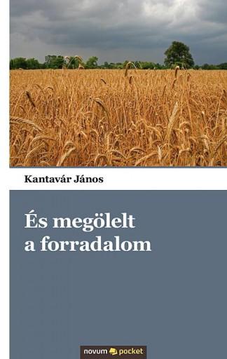 ÉS MEGÖLELT A FORRADALOM - Ekönyv - KANTAVÁR JÁNOS