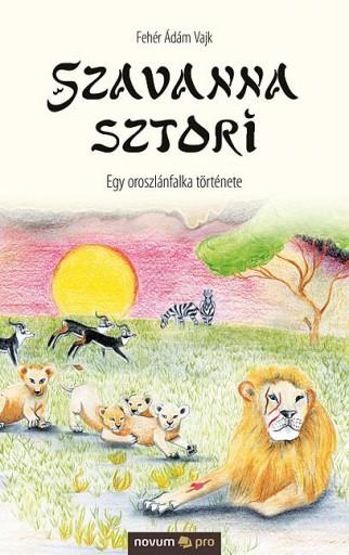 SZAVANNA SZTORI - EGY OROSZLÁNFALKA TÖRTÉNETE - Ekönyv - FEHÉR ÁDÁM VAJK