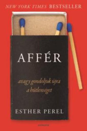 AFFÉR - AVAGY GONDOLJUK ÚJRA A HŰTLENSÉGET - Ebook - PEREL, ESTHER