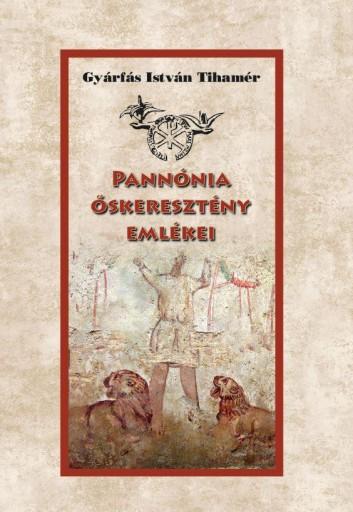 PANNÓNIA ŐSKERESZTÉNY EMLÉKEI - Ekönyv - GYÁRFÁS ISTVÁN TIHAMÉR