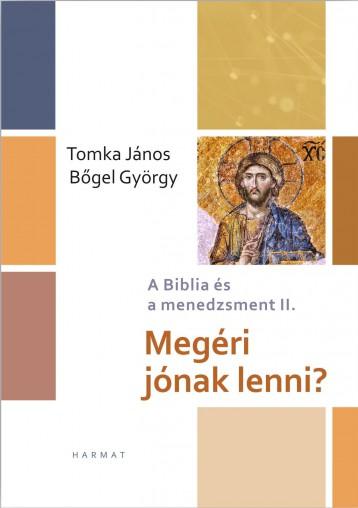 MEGÉRI JÓNAK LENNI? - A BIBLIA CÉS A MENEDZSMENT II. - Ekönyv - TOMKA JÁNOS - BŐGEL GYÖRGY