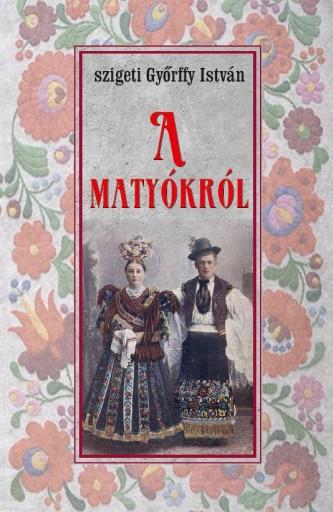 A MATYÓKRÓL - Ekönyv - SZIGETI GYŐRFFY ISTVÁN