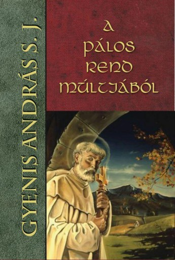 A PÁLOS REND MÚLTJÁBÓL - Ekönyv - GYENIS ANDRÁS S. J.