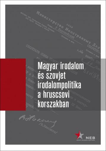 MAGYAR IRODALOM ÉS SZOVJET IRODALOMPOLITIKA A HRUSCSOVI KORSZAKBAN I.KÖTET (1953 - Ekönyv - BABUS ANTAL, MÜLLER GABRIELLA