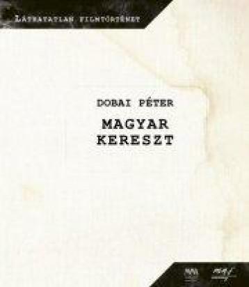 MAGYAR KERESZT - DVD MELLÉKLETTEL - Ekönyv - DOBAI PÉTER