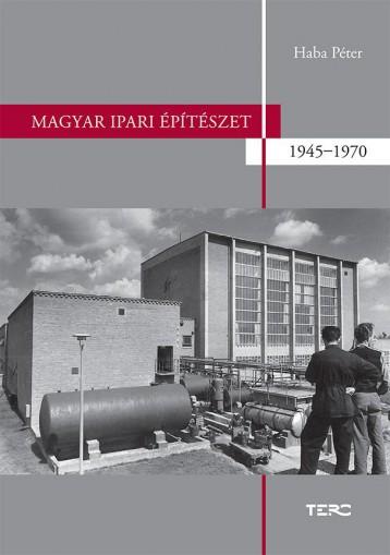 MAGYAR IPARI ÉPÍTÉSZET 1945-1970 - Ekönyv - HABA PÉTER