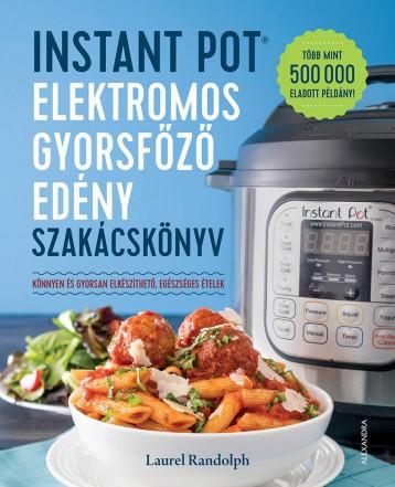 INSTANT POT ELEKTROMOS GYORSFŐZŐ EDÉNY SZAKÁCSKÖNYV - Ebook - RANDOLPH, LAUREL