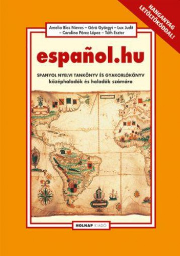 ESPANOL.HU - SPANYOL NYELVI TANKÖNYV ÉS GYAKORLÓKÖNYV KÖZÉPHALADÓK ÉS HALADÓK - Ekönyv - GÉRÓ GYÖRGYI – LUX JUDIT – NIEVES, A. B.