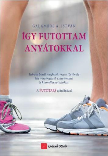 ÍGY FUTOTTAM ANYÁTOKKAL - Ekönyv - GALAMBOS Á. ISTVÁN