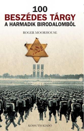 100 BESZÉDES TÁRGY A HARMADIK BIRODALOMBÓL - Ekönyv - MOORHOUSE, ROGER