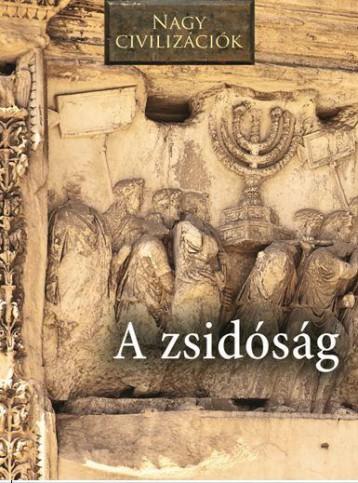 A ZSIDÓSÁG - NAGY CIVILIZÁCIÓK - Ebook - KOSSUTH KIADÓ ZRT.