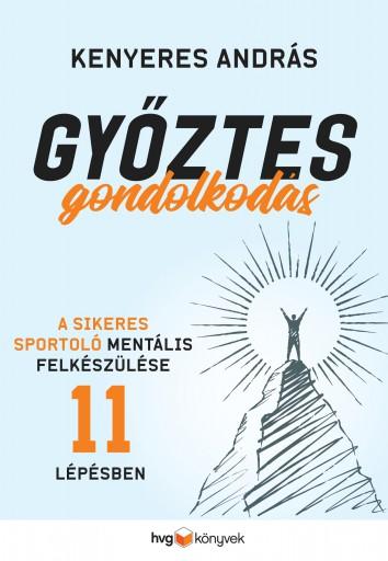 GYŐZTES GONDOLKODÁS - A SIKERES SPORTOLÓ MENTÁLIS FELKÉSZÜLÉSE 11 LÉPÉSBEN - Ebook - KENYERES ANDRÁS