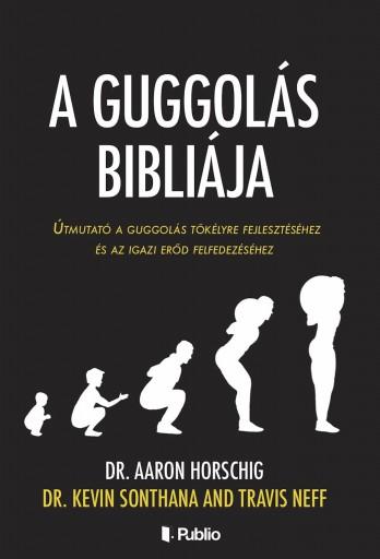 A GUGGOLÁS BIBLIÁJA - Ekönyv - DR. AARON HORSCHIG, DR. KEVIN SONTHANA, TRAVIS NEFF